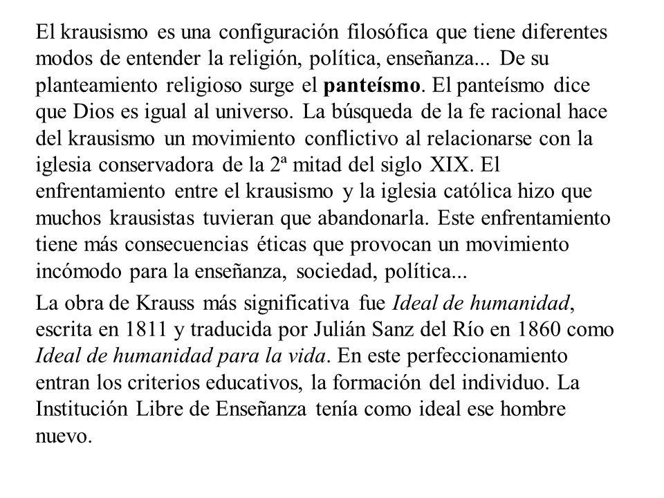 El krausismo es una configuración filosófica que tiene diferentes modos de entender la religión, política, enseñanza... De su planteamiento religioso