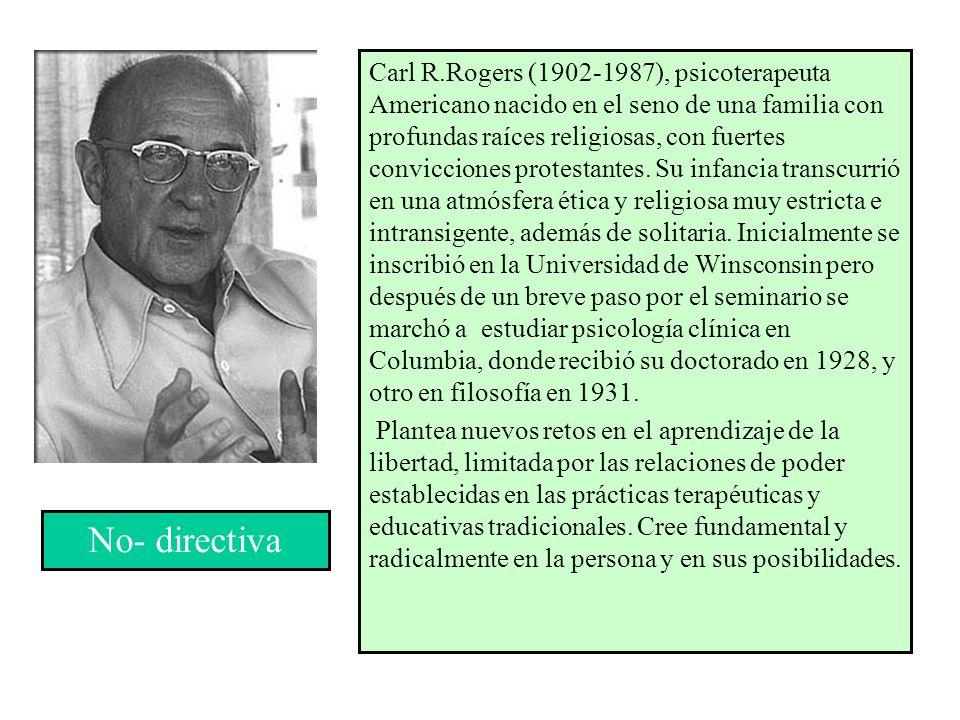 Carl R.Rogers (1902-1987), psicoterapeuta Americano nacido en el seno de una familia con profundas raíces religiosas, con fuertes convicciones protest