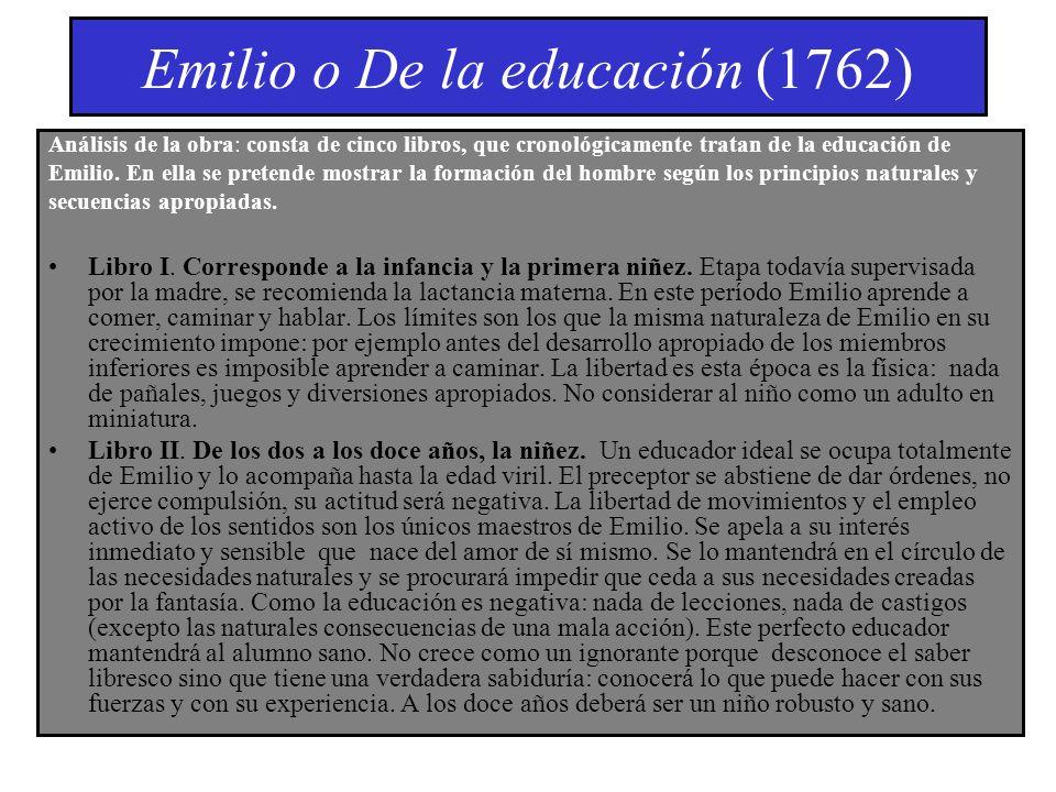 Emilio o De la educación (1762) Análisis de la obra: consta de cinco libros, que cronológicamente tratan de la educación de Emilio. En ella se pretend