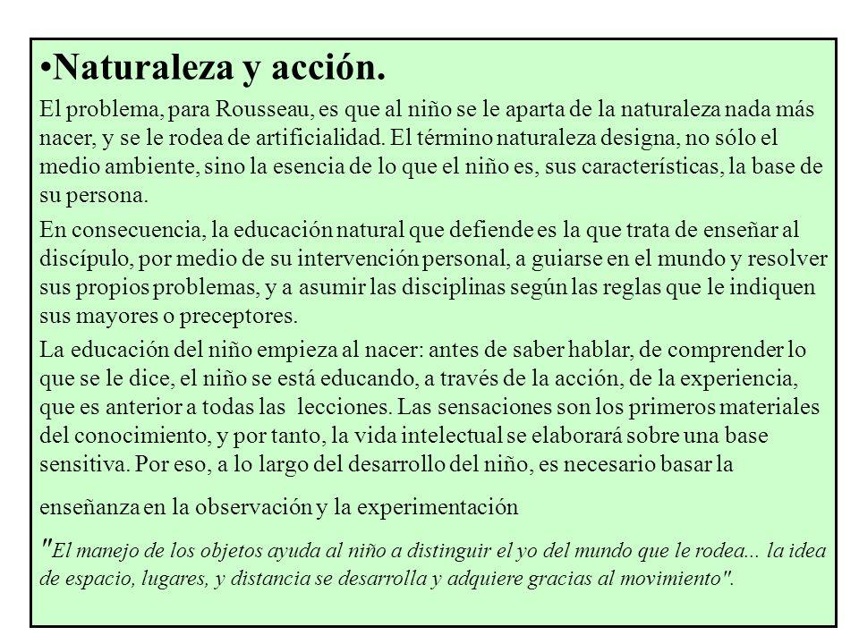 Contra la educación verbalista y libresca Otro problema es el primado de los lenguajes adultos (verbal y escrito) sobre el infantil (sensaciones, acciones y juegos) Los libros también son rechazados por Rousseau.