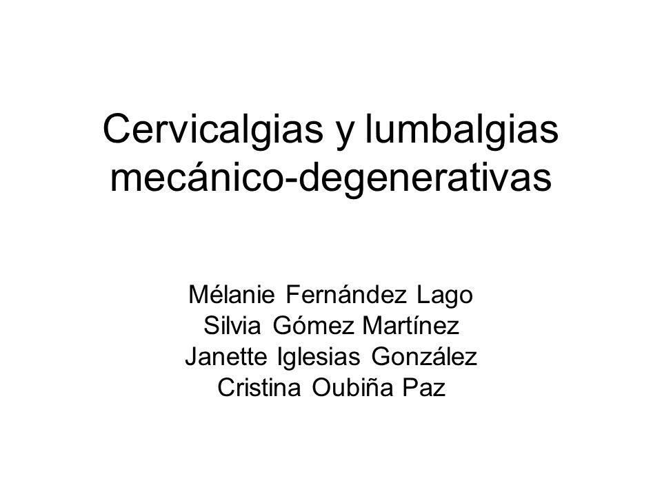 Cervicalgias y lumbalgias mecánico-degenerativas Mélanie Fernández Lago Silvia Gómez Martínez Janette Iglesias González Cristina Oubiña Paz