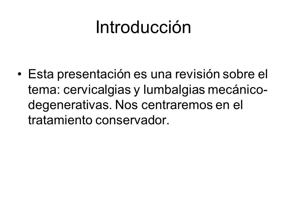 Introducción Esta presentación es una revisión sobre el tema: cervicalgias y lumbalgias mecánico- degenerativas. Nos centraremos en el tratamiento con