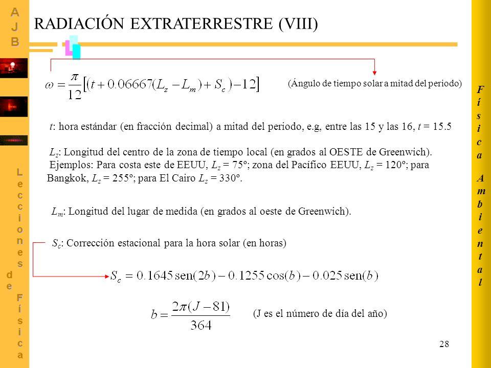 28 (Ángulo de tiempo solar a mitad del periodo) t: hora estándar (en fracción decimal) a mitad del periodo, e.g, entre las 15 y las 16, t = 15.5 L z :