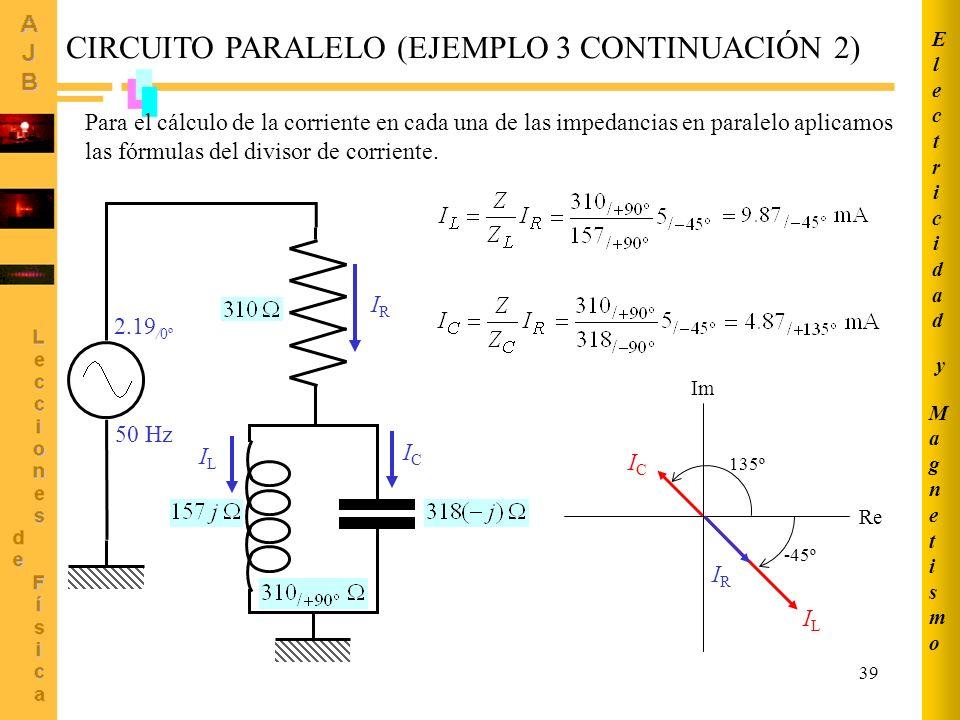 39 Para el cálculo de la corriente en cada una de las impedancias en paralelo aplicamos las fórmulas del divisor de corriente. CIRCUITO PARALELO (EJEM