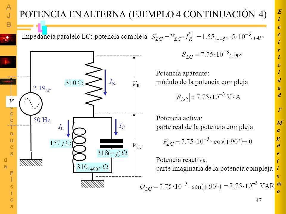 47 POTENCIA EN ALTERNA (EJEMPLO 4 CONTINUACIÓN 4) IRIR 50 Hz 2.19 /0º ICIC ILIL V LC VRVR V Impedancia paralelo LC: potencia compleja Potencia aparent