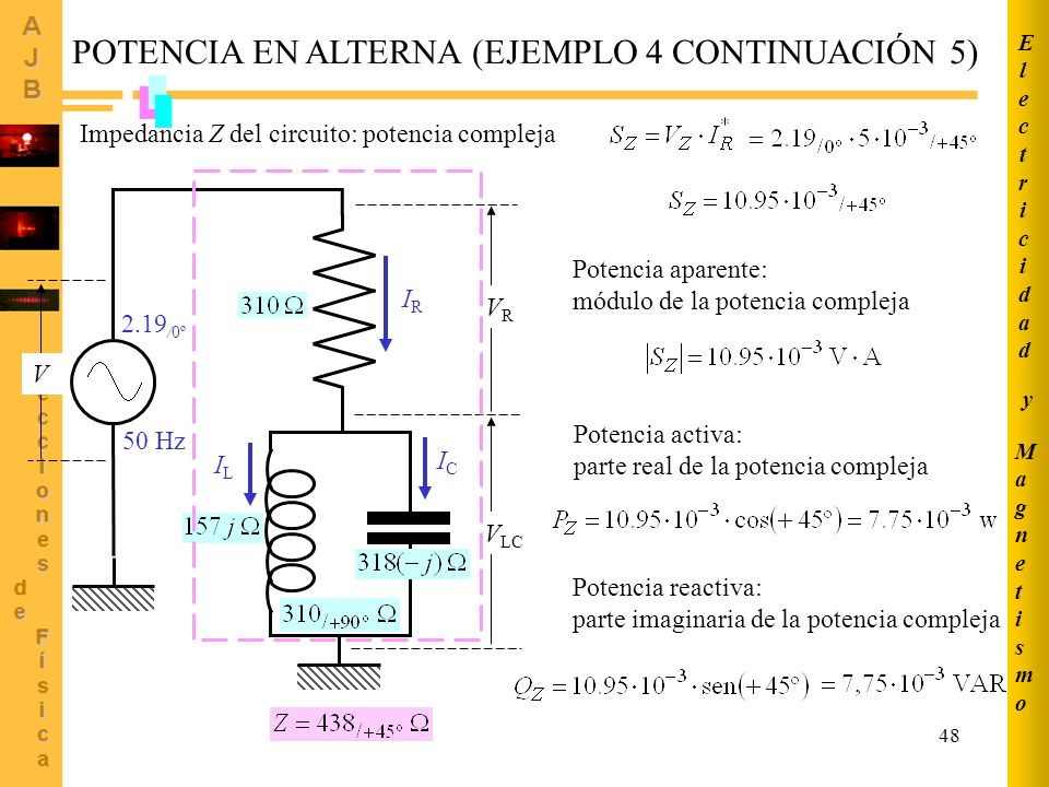 48 POTENCIA EN ALTERNA (EJEMPLO 4 CONTINUACIÓN 5) IRIR 50 Hz 2.19 /0º ICIC ILIL V LC VRVR V Impedancia Z del circuito: potencia compleja Potencia apar