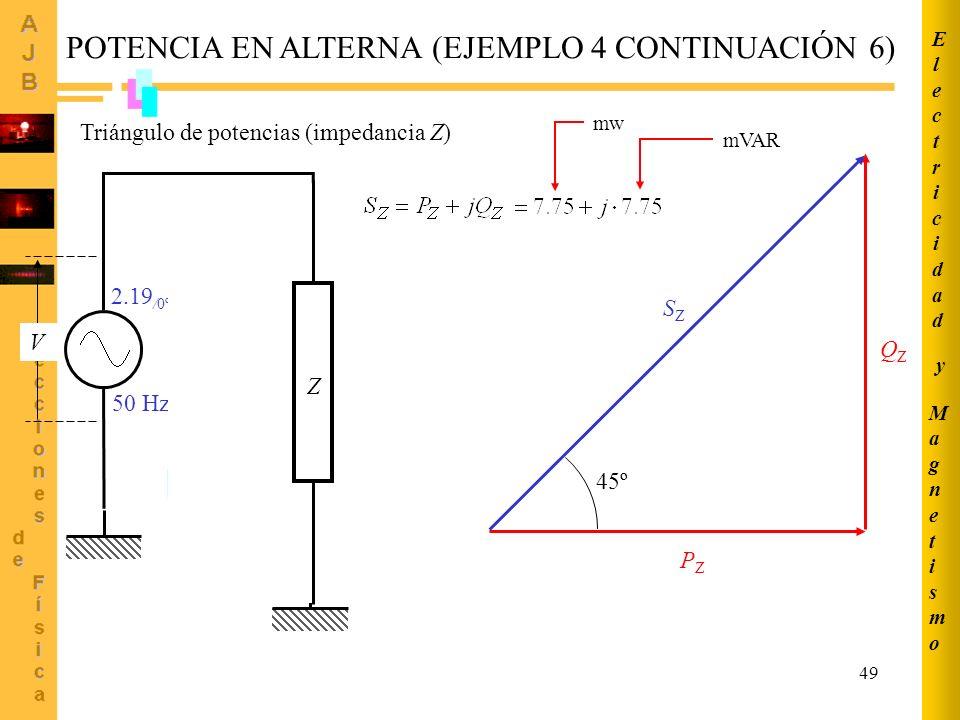 49 POTENCIA EN ALTERNA (EJEMPLO 4 CONTINUACIÓN 6) Triángulo de potencias (impedancia Z) PZPZ QZQZ SZSZ IRIR 50 Hz 2.19 /0º ICIC ILIL V LC VRVR V Z mw