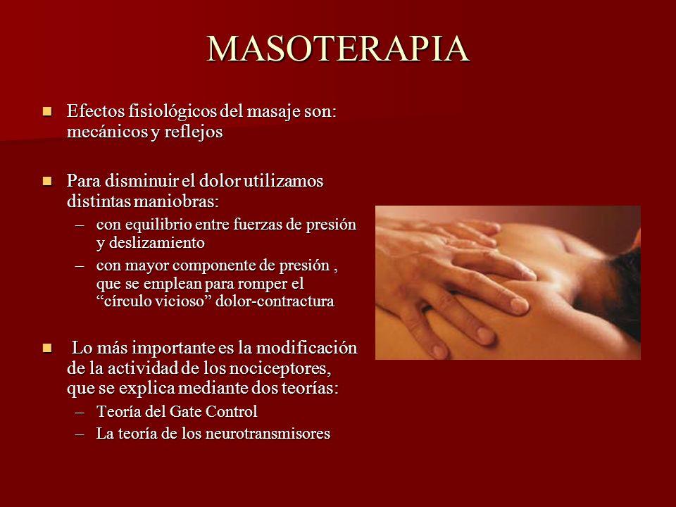MASOTERAPIA Efectos fisiológicos del masaje son: mecánicos y reflejos Efectos fisiológicos del masaje son: mecánicos y reflejos Para disminuir el dolo