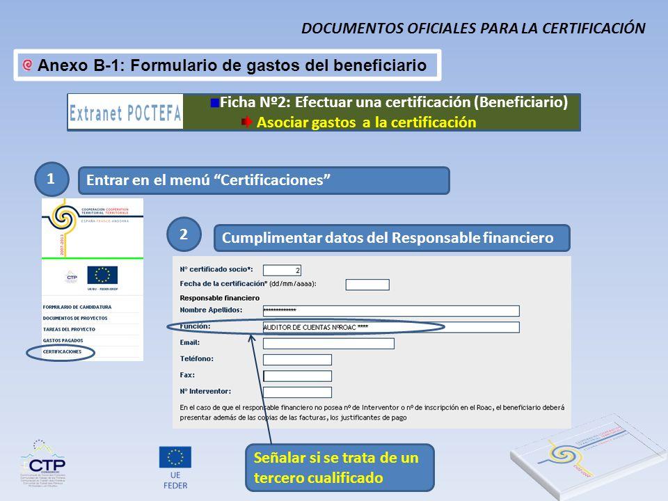 Anexo B-1: Formulario de gastos del beneficiario 1 Entrar en el menú Certificaciones 2 Cumplimentar datos del Responsable financiero Señalar si se tra