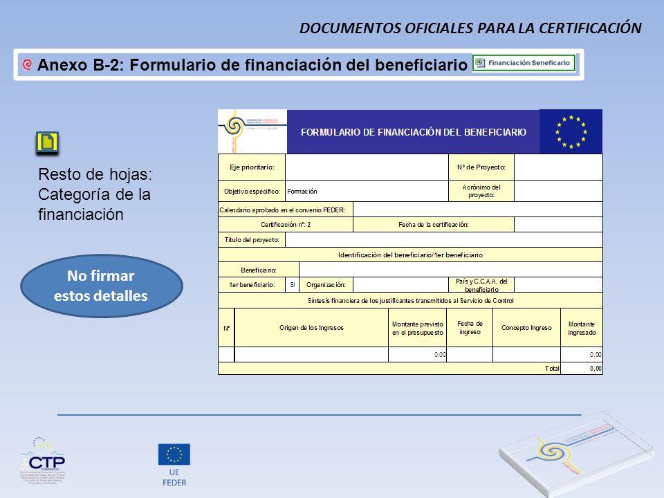 Resto de hojas: Categoría de la financiación No firmar estos detalles DOCUMENTOS OFICIALES PARA LA CERTIFICACIÓN Anexo B-2: Formulario de financiación