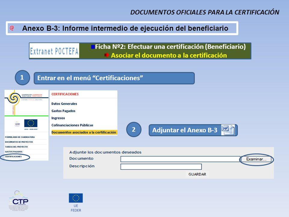 1 Entrar en el menú Certificaciones 2 Adjuntar el Anexo B-3 DOCUMENTOS OFICIALES PARA LA CERTIFICACIÓN Ficha Nº2: Efectuar una certificación (Benefici