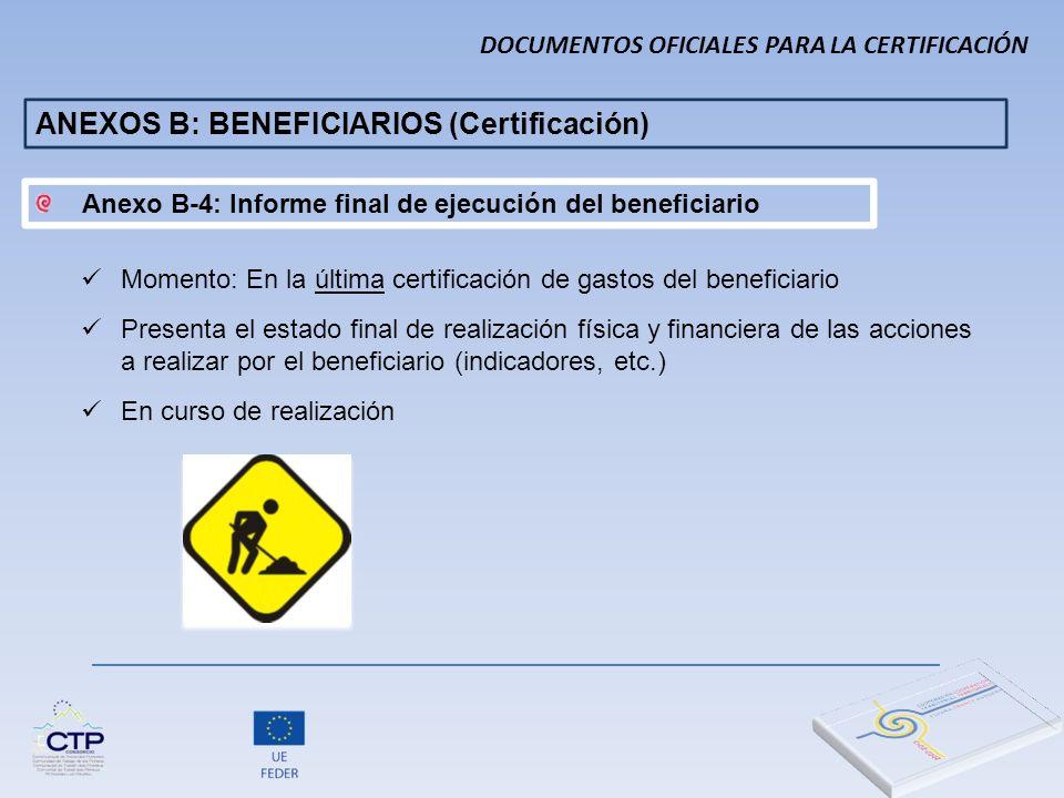 DOCUMENTOS OFICIALES PARA LA CERTIFICACIÓN ANEXOS B: BENEFICIARIOS (Certificación) Momento: En la última certificación de gastos del beneficiario Pres