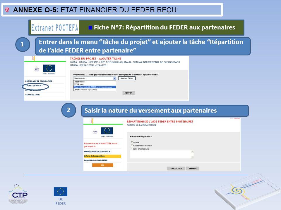 ANNEXE O-5: ETAT FINANCIER DU FEDER REÇU 1 Entrer dans le menu Tâche du projet et ajouter la tâche Répartition de laide FEDER entre partenaire Saisir