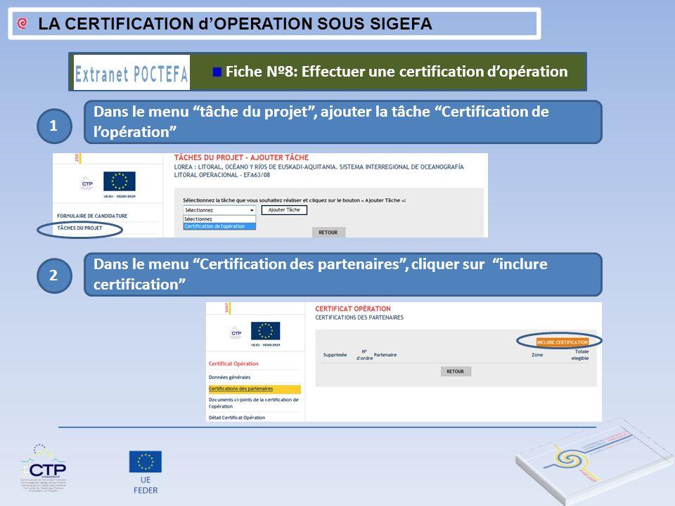 LA CERTIFICATION dOPERATION SOUS SIGEFA 1 Dans le menu tâche du projet, ajouter la tâche Certification de lopération Fiche Nº8: Effectuer une certific