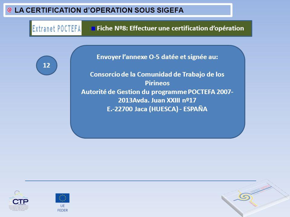 LA CERTIFICATION dOPERATION SOUS SIGEFA Fiche Nº8: Effectuer une certification dopération 12 Envoyer lannexe O-5 datée et signée au: Consorcio de la C
