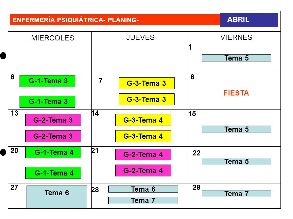 ENFERMERÍA PSIQUIÁTRICA- PLANING- MIERCOLES JUEVESVIERNES ABRIL 1 6 7 8 1314 15 2021 Tema 6 22 27 28 29 Tema 5 G-3-Tema 3 G-1-Tema 3 G-2-Tema 3 G-3-Tema 4 FIESTA G-1-Tema 4 G-2-Tema 4 Tema 5 Tema 7 Tema 6 Tema 7