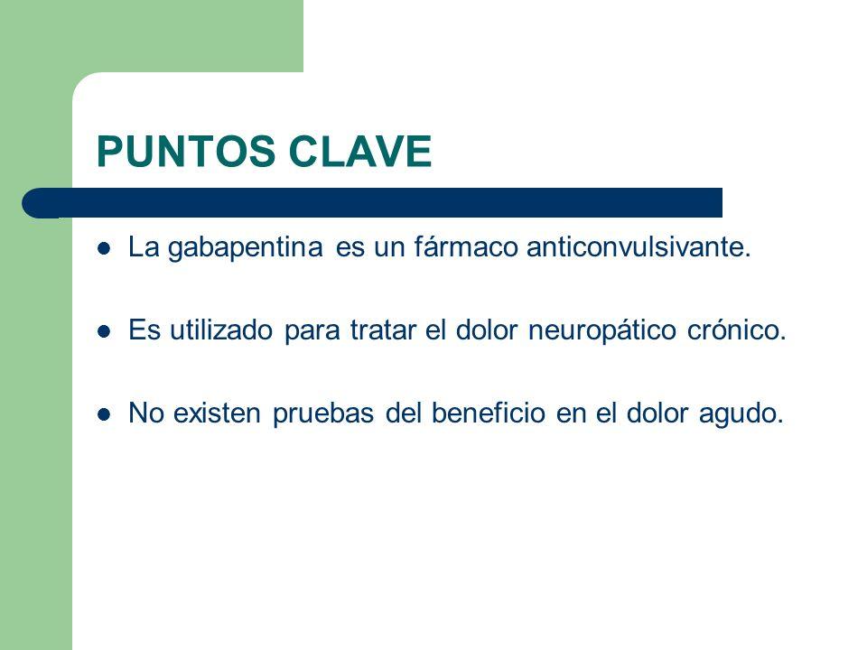 PUNTOS CLAVE La gabapentina es un fármaco anticonvulsivante. Es utilizado para tratar el dolor neuropático crónico. No existen pruebas del beneficio e