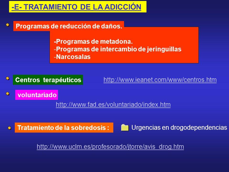 -E- TRATAMIENTO DE LA ADICCIÓN -Programas de metadona. -Programas de intercambio de jeringuillas -Narcosalas Programas de reducción de daños. Centros