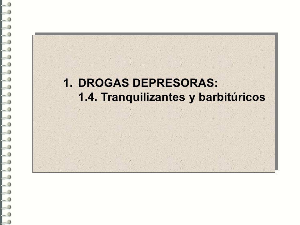 1.DROGAS DEPRESORAS: 1.4. Tranquilizantes y barbitúricos