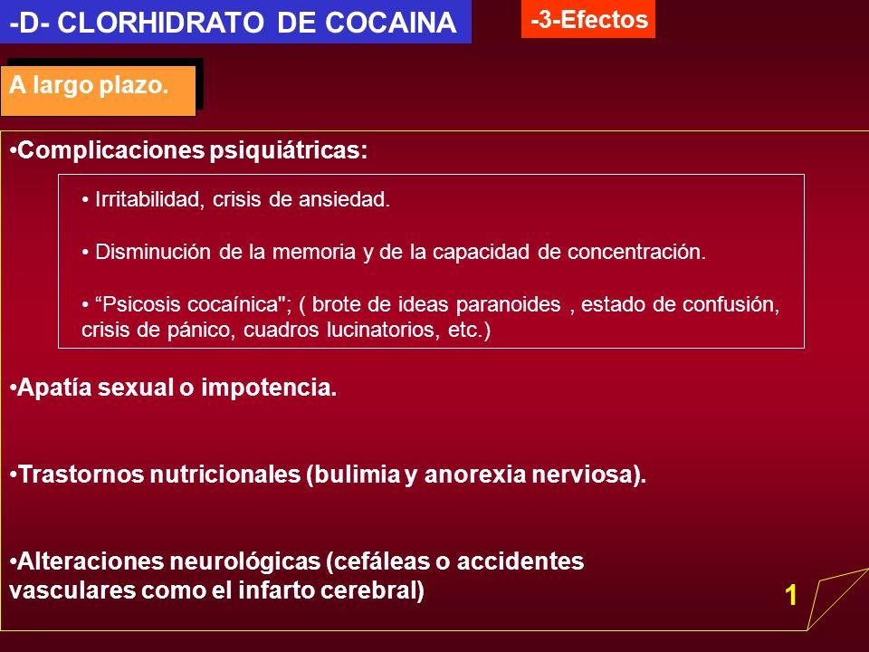 -D- CLORHIDRATO DE COCAINA -3-Efectos A largo plazo. Complicaciones psiquiátricas: Irritabilidad, crisis de ansiedad. Disminución de la memoria y de l