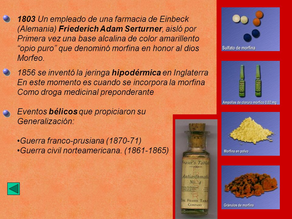 1803 Un empleado de una farmacia de Einbeck (Alemania) Friederich Adam Serturner, aisló por Primera vez una base alcalina de color amarillento opio pu