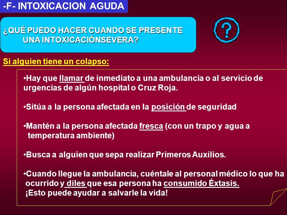 -F- INTOXICACION AGUDA Hay que llamar de inmediato a una ambulancia o al servicio de urgencias de algún hospital o Cruz Roja. Sitúa a la persona afect