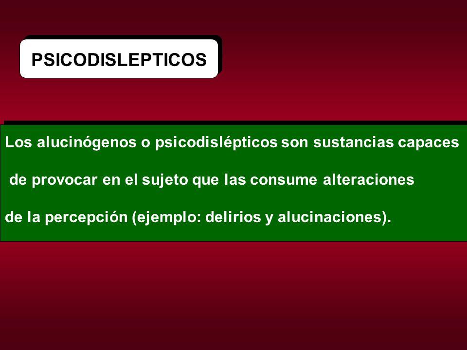 PSICODISLEPTICOS Los alucinógenos o psicodislépticos son sustancias capaces de provocar en el sujeto que las consume alteraciones de la percepción (ej