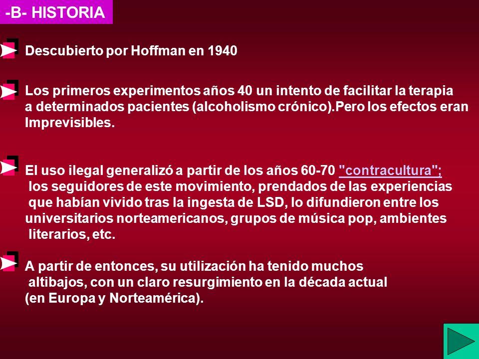 -B- HISTORIA Descubierto por Hoffman en 1940 Los primeros experimentos años 40 un intento de facilitar la terapia a determinados pacientes (alcoholism