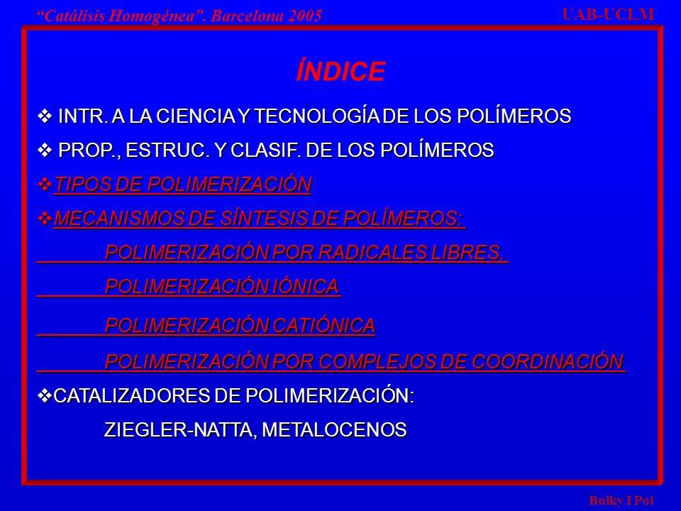 INTR. A LA CIENCIA Y TECNOLOGÍA DE LOS POLÍMEROS INTR. A LA CIENCIA Y TECNOLOGÍA DE LOS POLÍMEROS PROP., ESTRUC. Y CLASIF. DE LOS POLÍMEROS PROP., EST