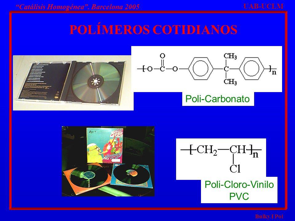 Bulky I Pol Poli-Carbonato Poli-Cloro-Vinilo PVC Catálisis Homogénea. Barcelona 2005 UAB-UCLM POLÍMEROS COTIDIANOS