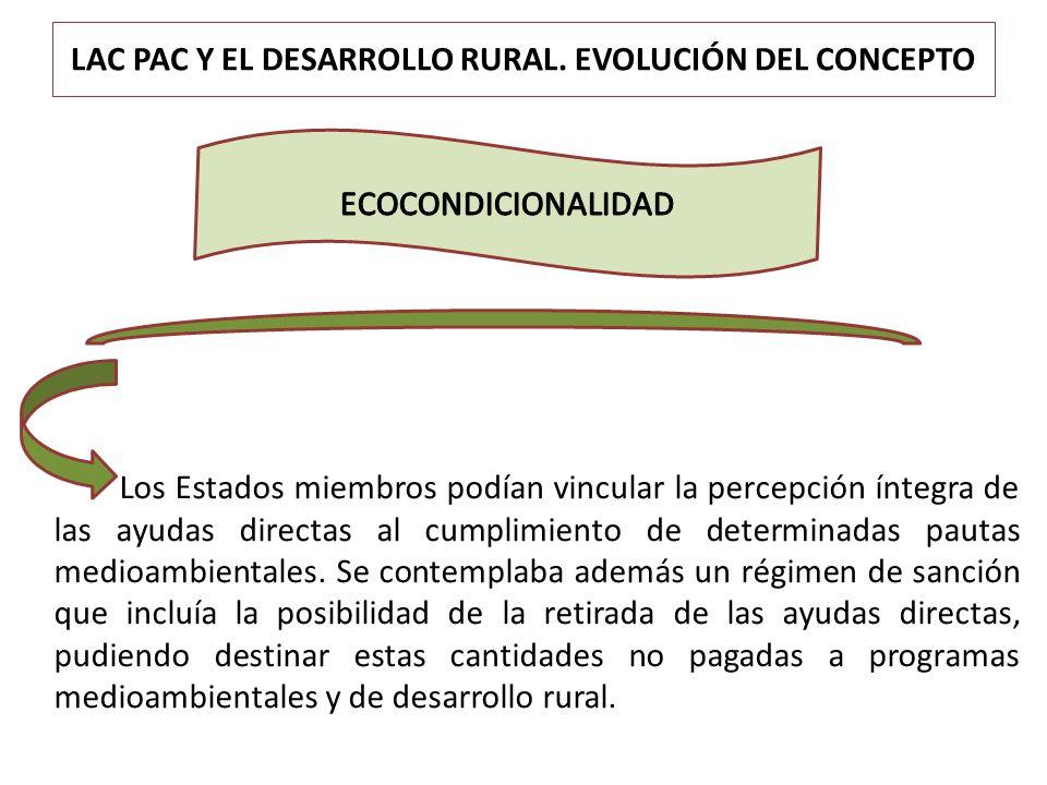 LAC PAC Y EL DESARROLLO RURAL. EVOLUCIÓN DEL CONCEPTO Los Estados miembros podían vincular la percepción íntegra de las ayudas directas al cumplimient