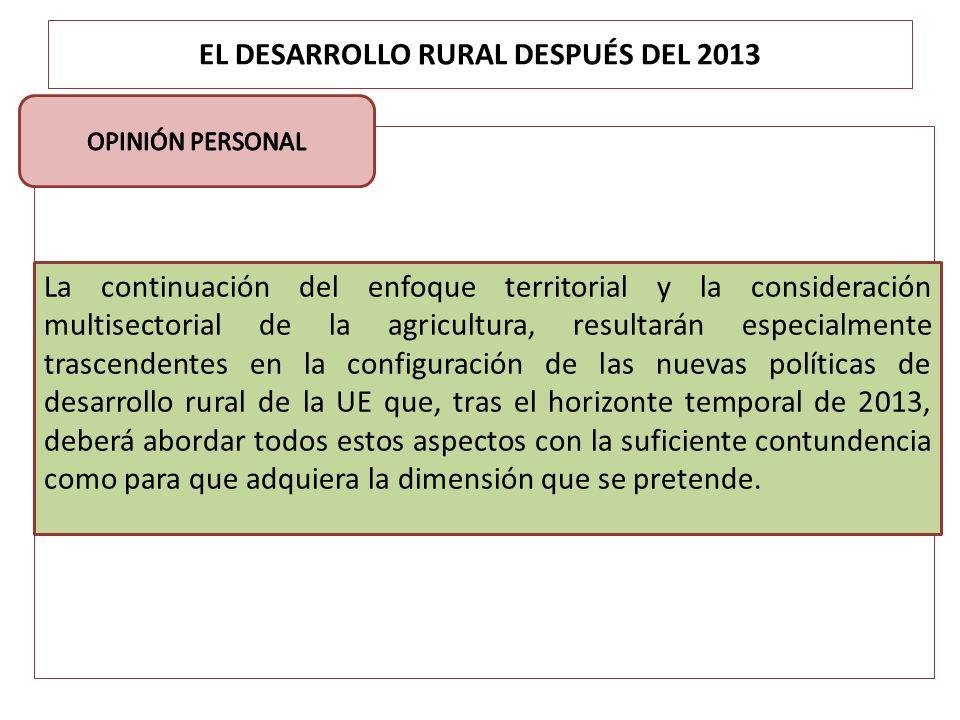 EL DESARROLLO RURAL DESPUÉS DEL 2013 La continuación del enfoque territorial y la consideración multisectorial de la agricultura, resultarán especialm