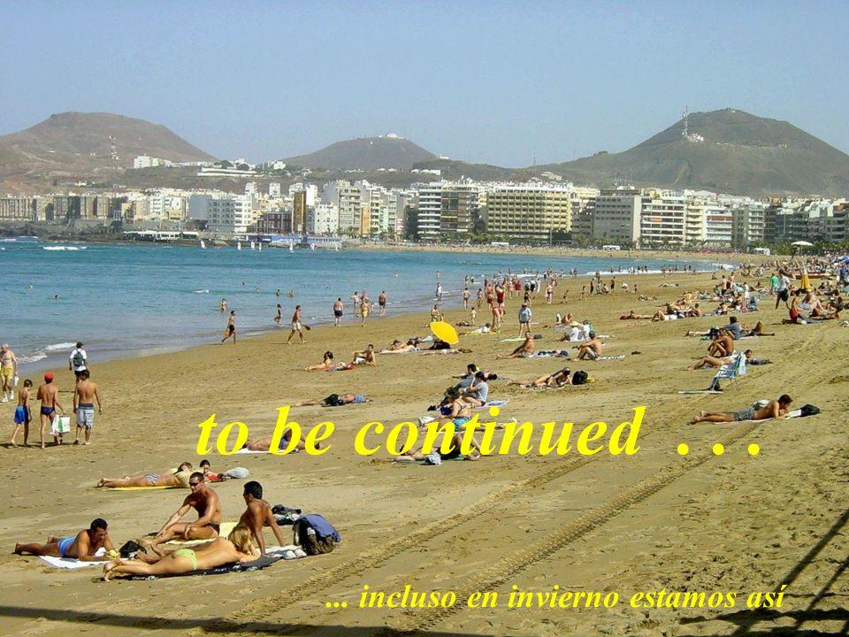 to be continued...... incluso en invierno estamos así