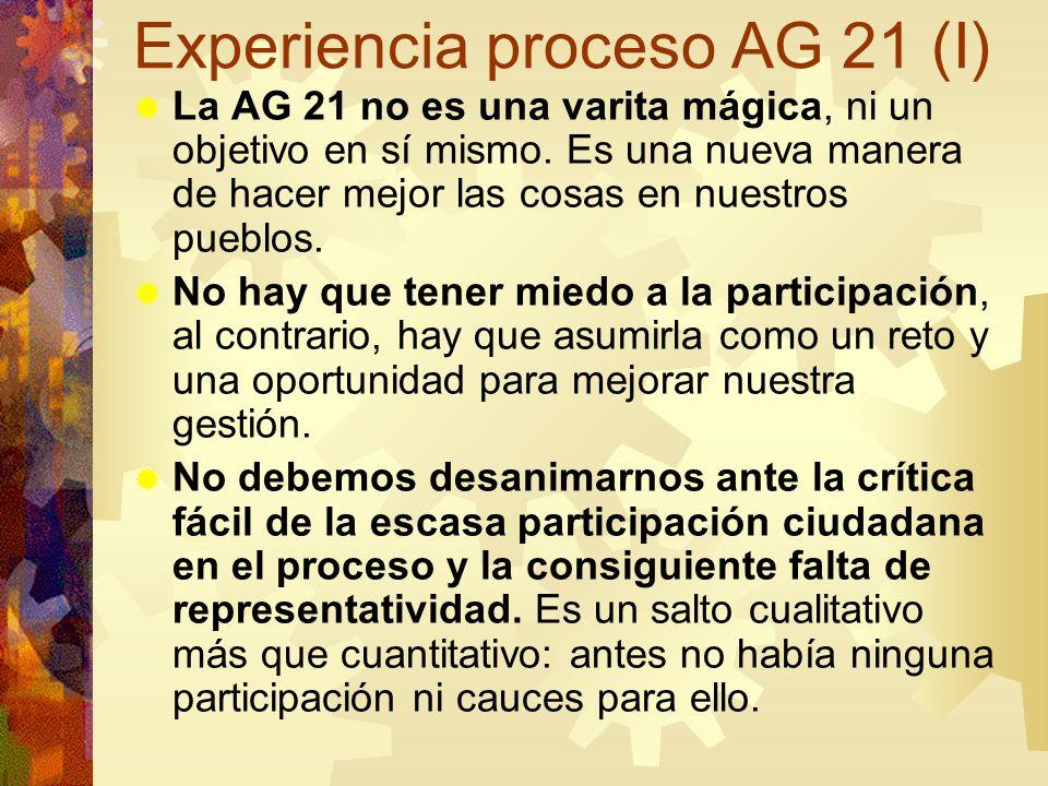 Experiencia proceso AG 21 (I) La AG 21 no es una varita mágica, ni un objetivo en sí mismo. Es una nueva manera de hacer mejor las cosas en nuestros p