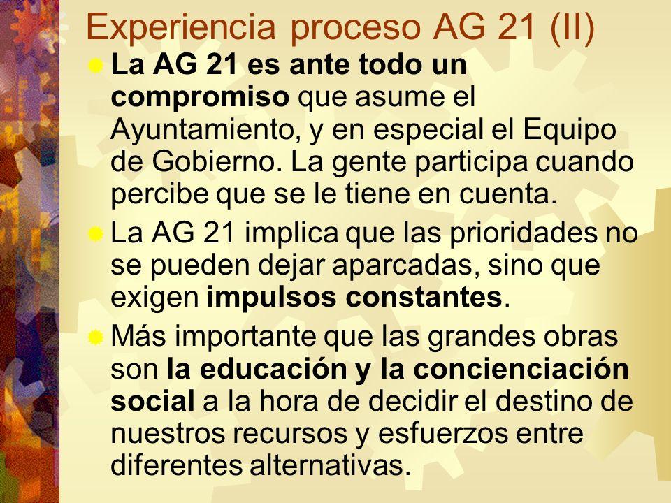 Experiencia proceso AG 21 (II) La AG 21 es ante todo un compromiso que asume el Ayuntamiento, y en especial el Equipo de Gobierno. La gente participa