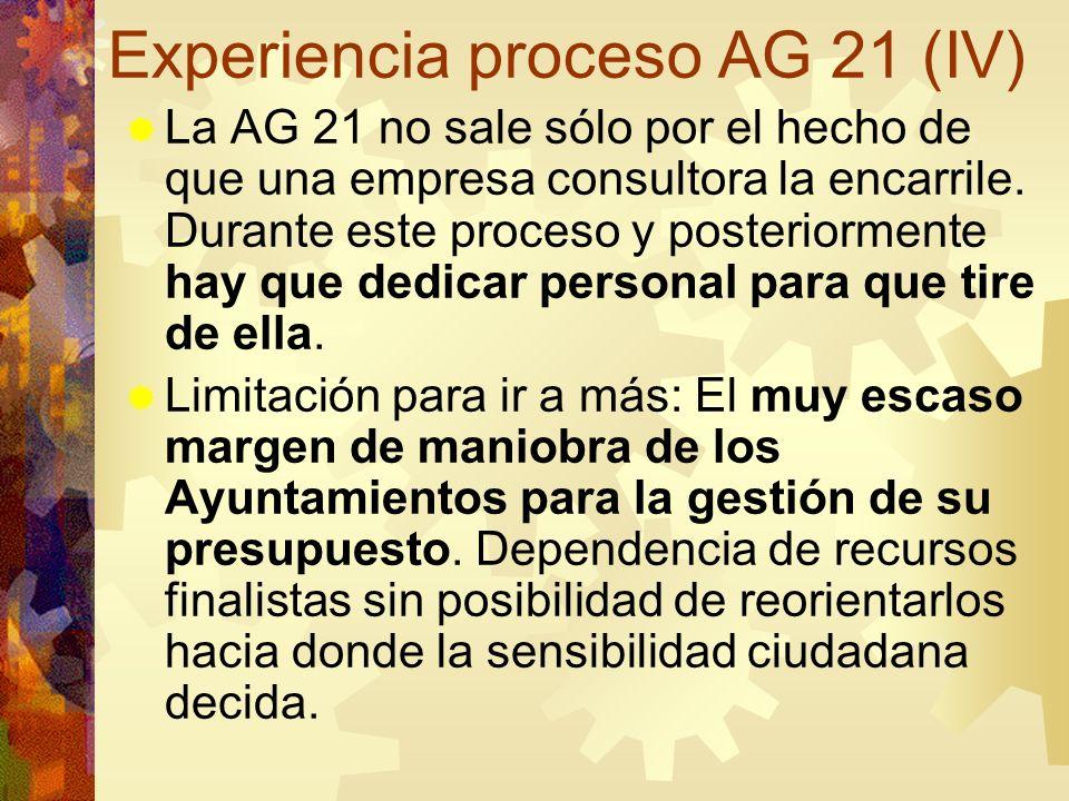 Experiencia proceso AG 21 (IV) La AG 21 no sale sólo por el hecho de que una empresa consultora la encarrile. Durante este proceso y posteriormente ha