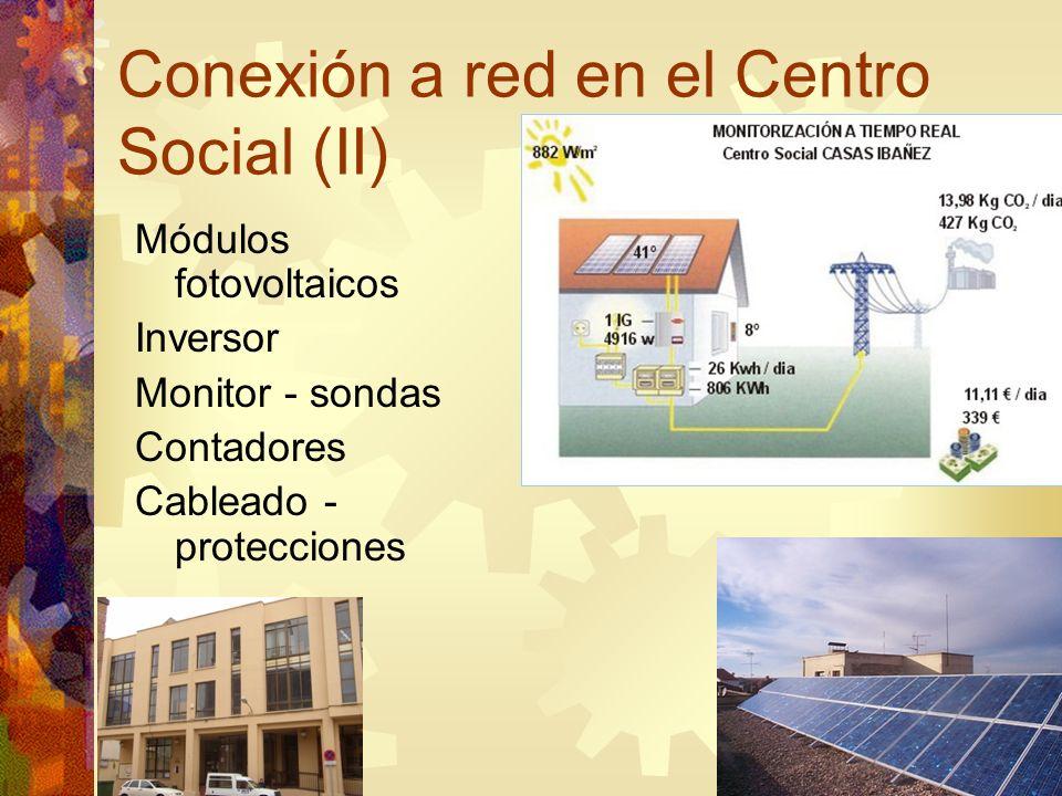 Conexión a red en el Centro Social (II) Módulos fotovoltaicos Inversor Monitor - sondas Contadores Cableado - protecciones