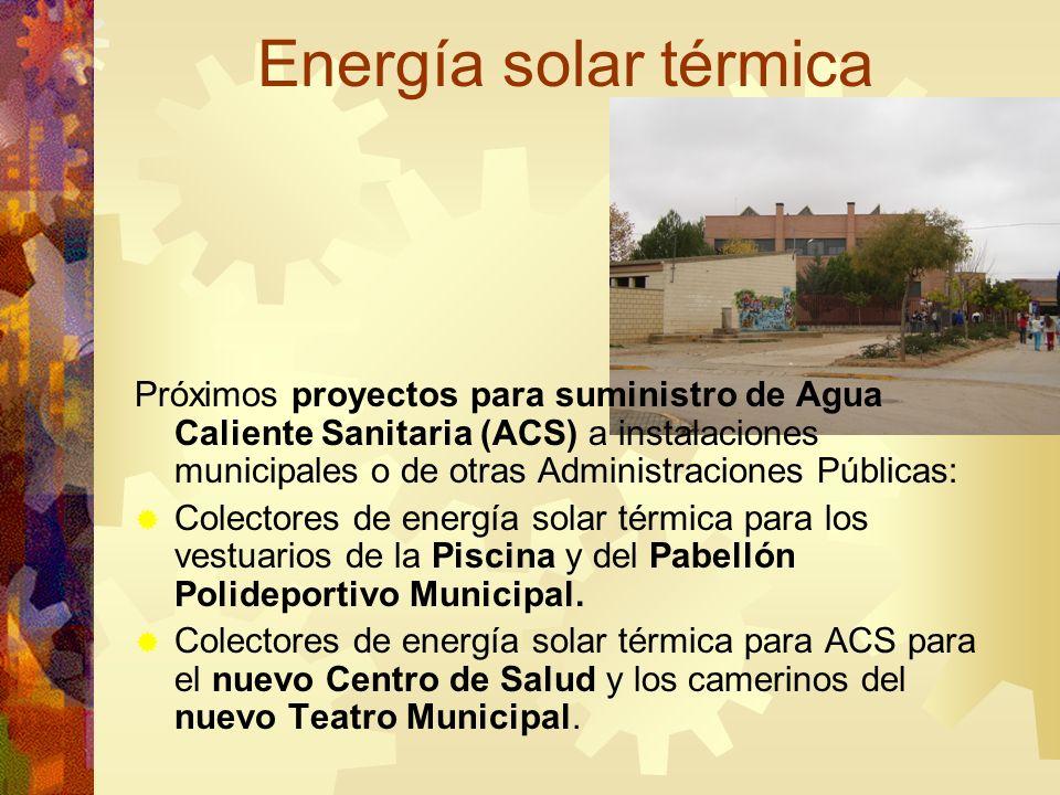 Energía solar térmica Próximos proyectos para suministro de Agua Caliente Sanitaria (ACS) a instalaciones municipales o de otras Administraciones Públ