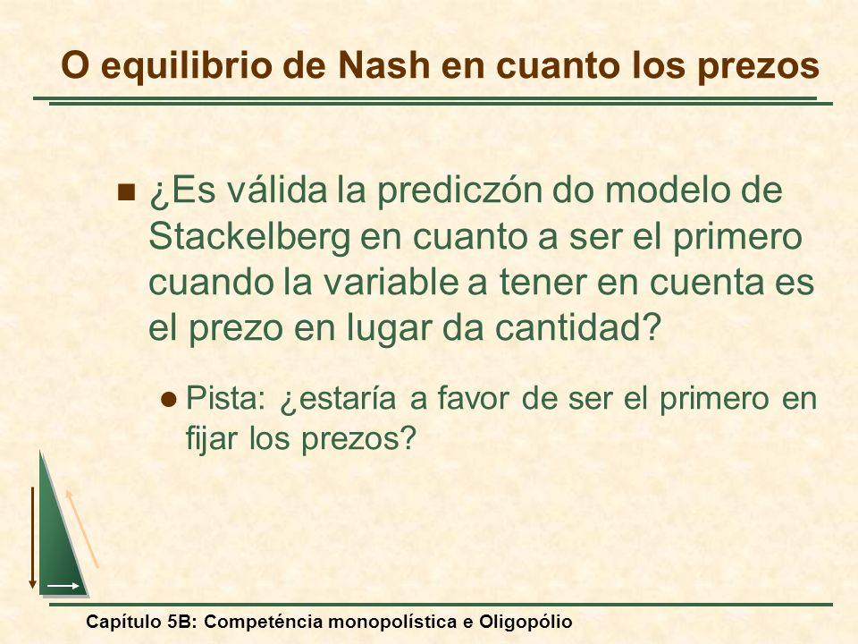 Capítulo 5B: Competéncia monopolística e Oligopólio ¿Es válida la prediczón do modelo de Stackelberg en cuanto a ser el primero cuando la variable a t