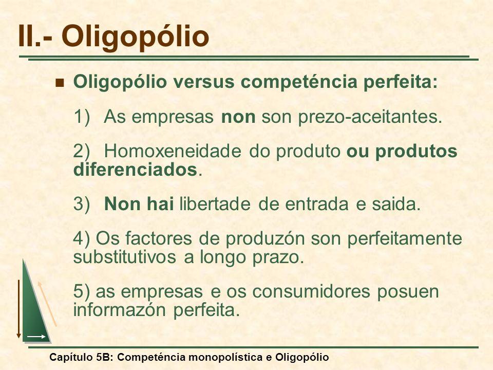 Capítulo 5B: Competéncia monopolística e Oligopólio O equilibrio en un mercado oligopolístico Descripzón do equilibrio: A empresas consigunos mejores resultados posibles e no tienen razón alguna para alterar su prezo o su nivel de produzón.
