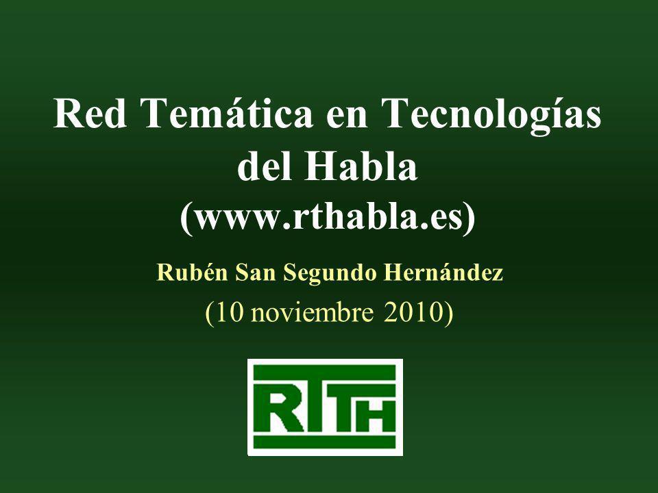 Red Temática en Tecnologías del Habla (www.rthabla.es) Rubén San Segundo Hernández (10 noviembre 2010)