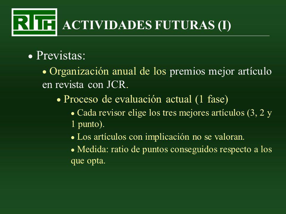 ACTIVIDADES FUTURAS (I) Previstas: Organización anual de los premios mejor artículo en revista con JCR. Proceso de evaluación actual (1 fase) Cada rev