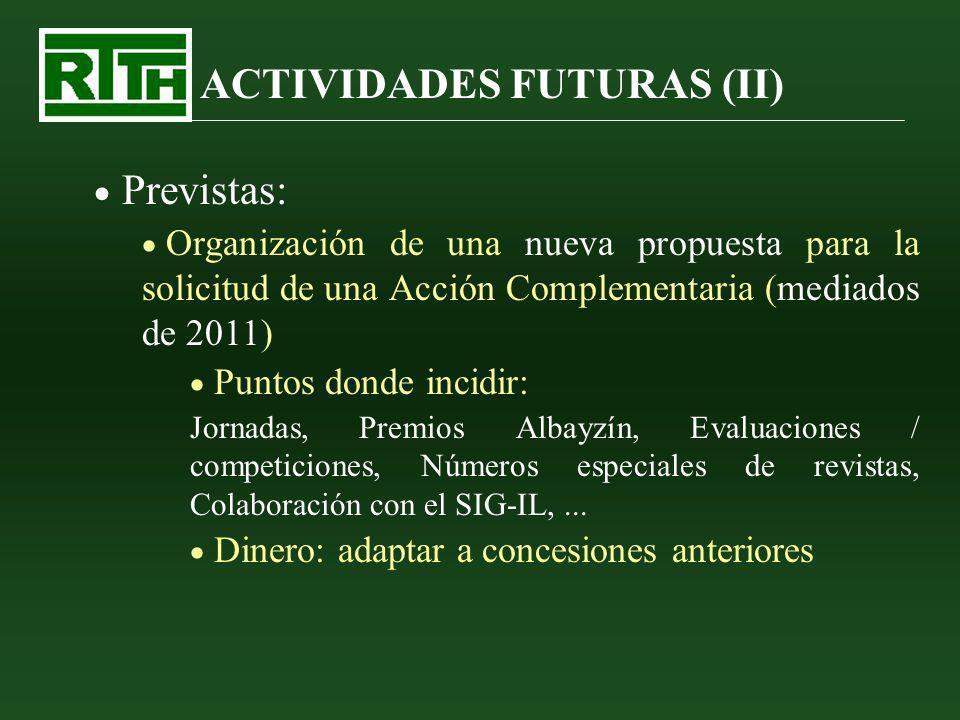 ACTIVIDADES FUTURAS (II) Previstas: Organización de una nueva propuesta para la solicitud de una Acción Complementaria (mediados de 2011) Puntos donde
