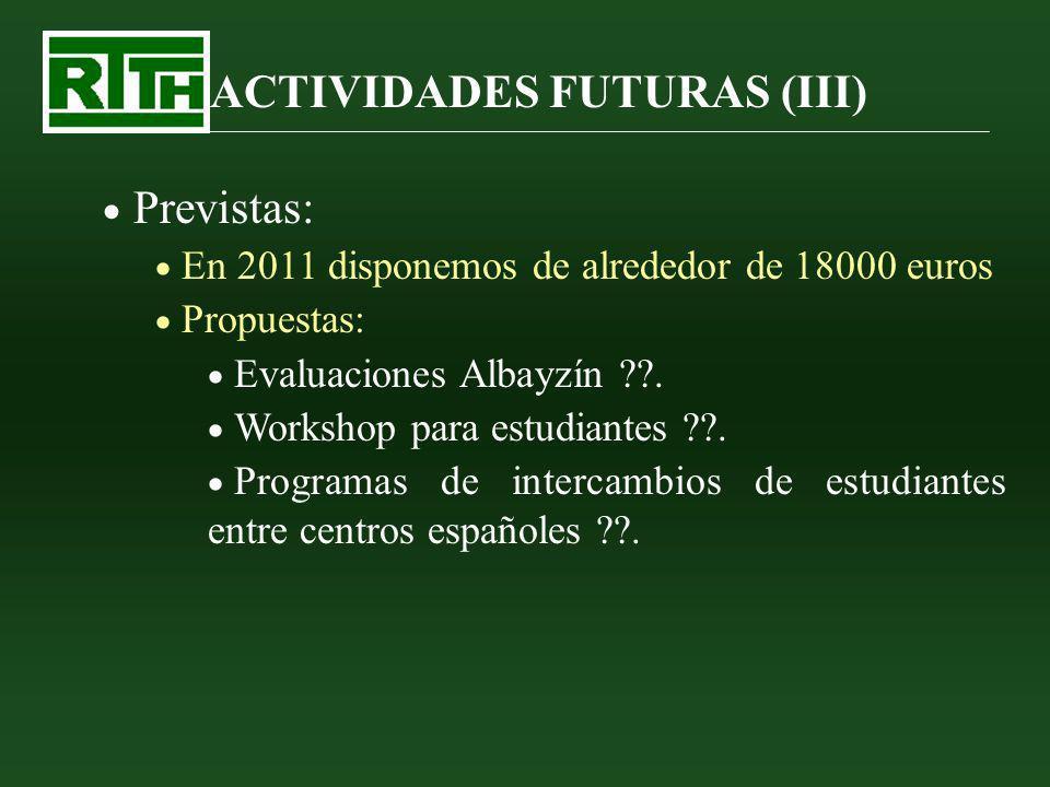 ACTIVIDADES FUTURAS (III) Previstas: En 2011 disponemos de alrededor de 18000 euros Propuestas: Evaluaciones Albayzín ??. Workshop para estudiantes ??