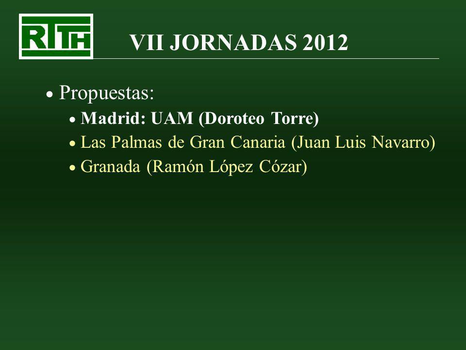 VII JORNADAS 2012 Propuestas: Madrid: UAM (Doroteo Torre) Las Palmas de Gran Canaria (Juan Luis Navarro) Granada (Ramón López Cózar)