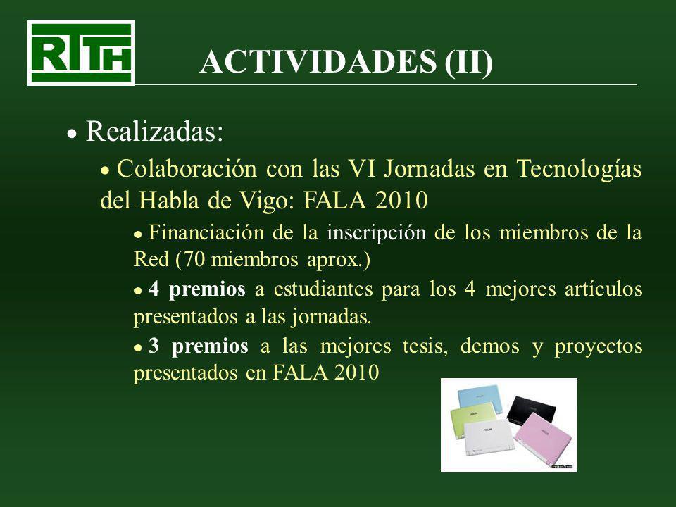 ACTIVIDADES (II) Realizadas: Colaboración con las VI Jornadas en Tecnologías del Habla de Vigo: FALA 2010 Financiación de la inscripción de los miembr
