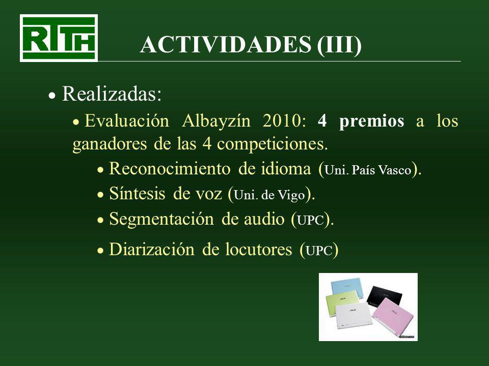 ACTIVIDADES (III) Realizadas: Evaluación Albayzín 2010: 4 premios a los ganadores de las 4 competiciones. Reconocimiento de idioma ( Uni. País Vasco )