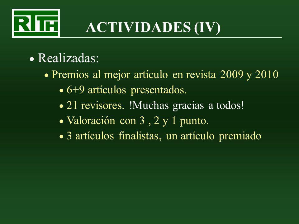 ACTIVIDADES (IV) Realizadas: Premios al mejor artículo en revista 2009 y 2010 6+9 artículos presentados. 21 revisores. !Muchas gracias a todos! Valora