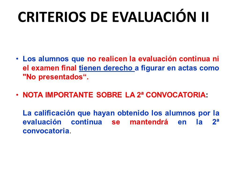 CRITERIOS DE EVALUACIÓN II Los alumnos que no realicen la evaluación continua ni el examen final tienen derecho a figurar en actas como