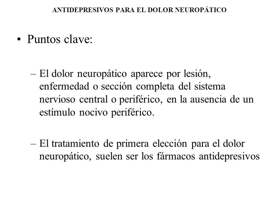 ANTIDEPRESIVOS PARA EL DOLOR NEUROPÁTICO Puntos clave: –El dolor neuropático aparece por lesión, enfermedad o sección completa del sistema nervioso ce